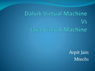 Dalvik Virtual Machine  Vs  Java Virtual Machine