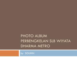 Photo Album Perbengkelan SLB WIYATA DHARMA METRO