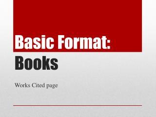 Basic Format:  Books