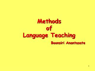 Methods  of  Language Teaching     Boonsiri Anantasate