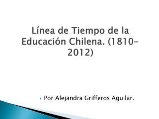 Línea de Tiempo de la Educación Chilena. (1810-2012)