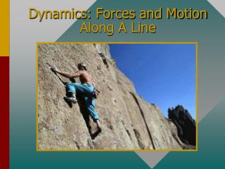 Dynamics: Forces and Motion Along A Line