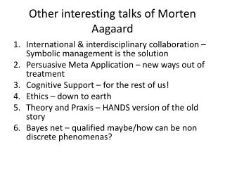 Other interesting  talks of Morten Aagaard