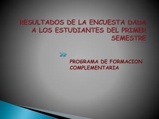 RESULTADOS DE LA ENCUESTA DADA A LOS ESTUDIANTES DEL PRIMER SEMESTRE