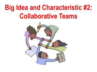 Big Idea and Characteristic #2:  Collaborative Teams