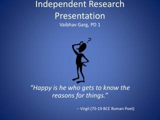 Independent Research Presentation Vaibhav Garg, PD 1