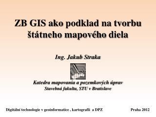 ZB GIS  ako podklad na tvorbu  štátneho mapového  diela