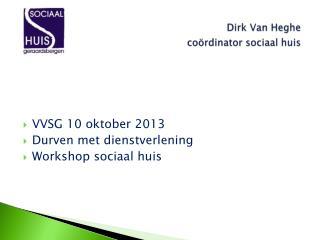 D Dirk Van  Heghe coördinator sociaal huis