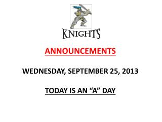 "ANNOUNCEMENTS WEDNESDAY,  SEPTEMBER  25,  2013 TODAY IS  AN ""A""  DAY"