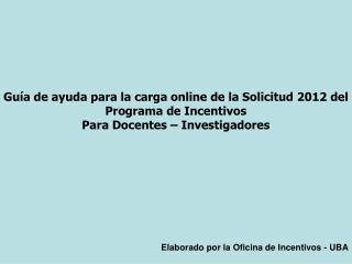 Guía de ayuda para la carga online de la Solicitud  2012  del Programa de Incentivos