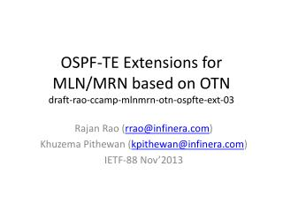 OSPF-TE  Extensions  for  MLN/MRN  based on  OTN draft-rao-ccamp-mlnmrn-otn-ospfte-ext-03