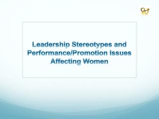 Leadership Stereotypes and Performance/Promotion Issues Affecting Women