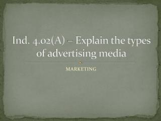 Ind. 4.02(A) � Explain the types of advertising media