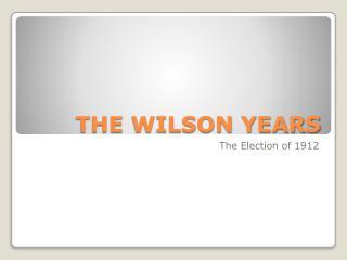 THE WILSON YEARS