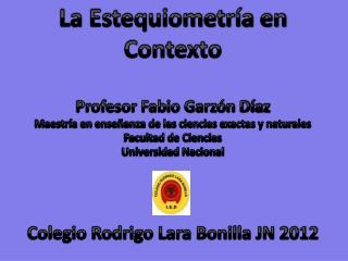La Estequiometría en Contexto Profesor Fabio Garzón Díaz