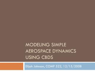 Modeling simple aerospace dynamics using  CBDs
