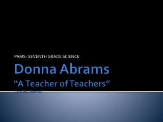 "Donna Abrams ""A Teacher of Teachers"" ""like Mr. Merritt"""