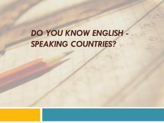 Do you know English -speaking countries?