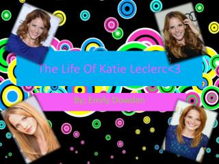 The Life Of Katie Leclerc<3