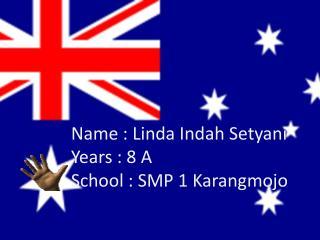 Name : Linda Indah Setyani Years : 8 A School : SMP 1 Karangmojo