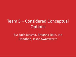 Team 5 –  C onsidered Conceptual Options