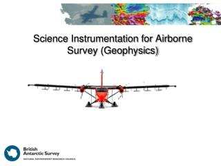 Science Instrumentation for Airborne Survey (Geophysics)