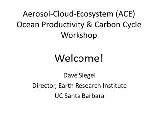 Aerosol-Cloud-Ecosystem (ACE) Ocean Productivity & Carbon Cycle Workshop Welcome!