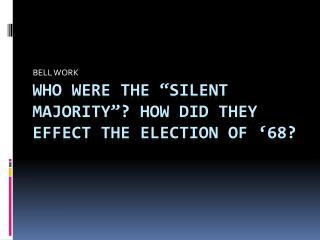 "Who were the ""silent MAJORITY""? How did they effect the election of '68?"