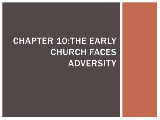 Chapter 10:the early church faces adversity