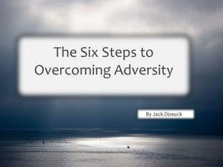 The Six Steps to Overcoming  Adversity
