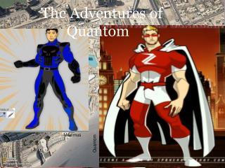 The  A dventures  of Quantom