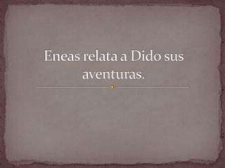 Eneas relata a  Dido  sus aventuras.