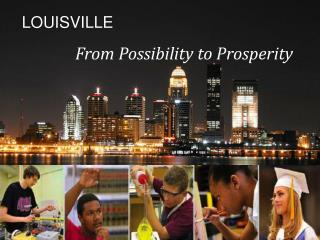 LOUISVILLE From  Possibility to Prosperity