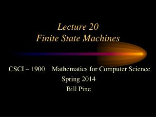 Lecture 20 Finite State Machines