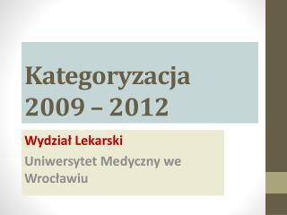 Kategoryzacja  2009 – 2012