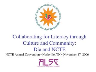 Collaborating for Literacy through Culture and Community: D a and NCTE