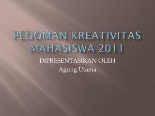 Pedoman Kreativitas Mahasiswa  2011
