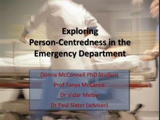 Exploring  Person- Centredness  in the Emergency Department