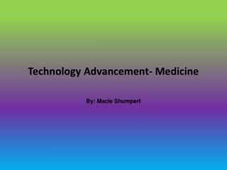 Technology Advancement- Medicine