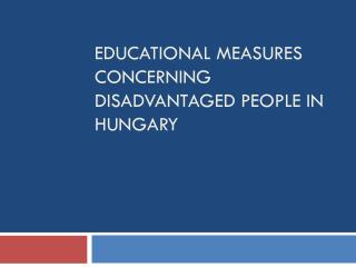 Educational measures concerning disadvantaged people in  Hungary