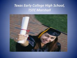 Texas Early  College High School,  TSTC  Marshall