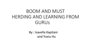 BOOM AND MUST HERDING AND LEARNING FROM GURUs