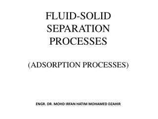 FLUID-SOLID SEPARATION PROCESSES (ADSORPTION PROCESSES)