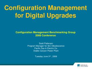 Configuration Management for Digital Upgrades   Configuration Management Benchmarking Group  2008 Conference