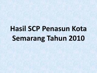 Hasil  SCP  Penasun  Kota Semarang  Tahun  2010