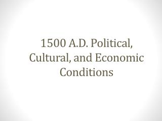 1500 A.D. Political, Cultural, and Economic Conditions