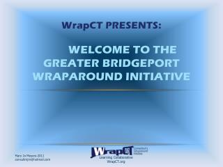 WrapCT Presents: WELCOME TO THE GREATER BRIDGEPORT WRAPAROUND INITIATIVE