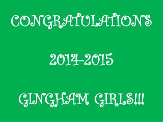 CONGRATULATIONS 2014-2015  GINGHAM GIRLS!!!