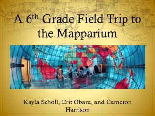A 6 th  Grade Field Trip to the  Mapparium
