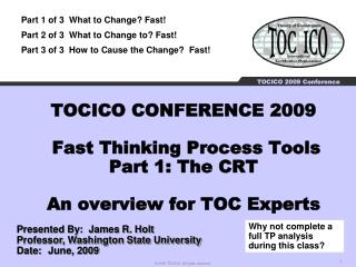 TOCICO CONFERENCE 2009   Fast Thinking Process Tools Part 1: The CRT  An overview for TOC Experts
